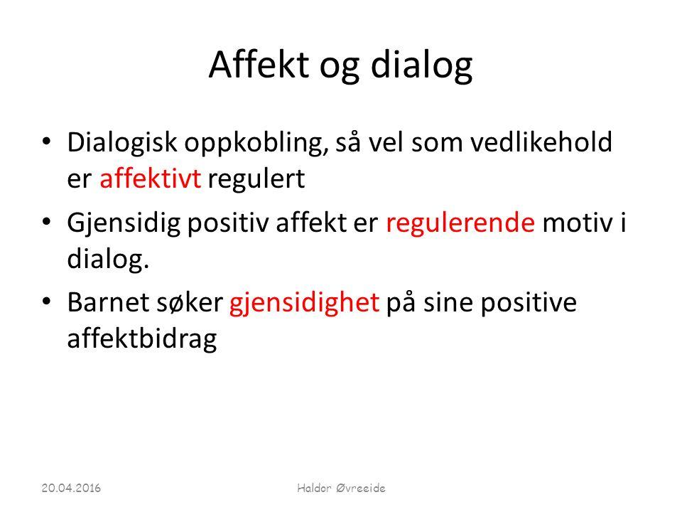 Affekt og dialog Dialogisk oppkobling, så vel som vedlikehold er affektivt regulert Gjensidig positiv affekt er regulerende motiv i dialog. Barnet søk