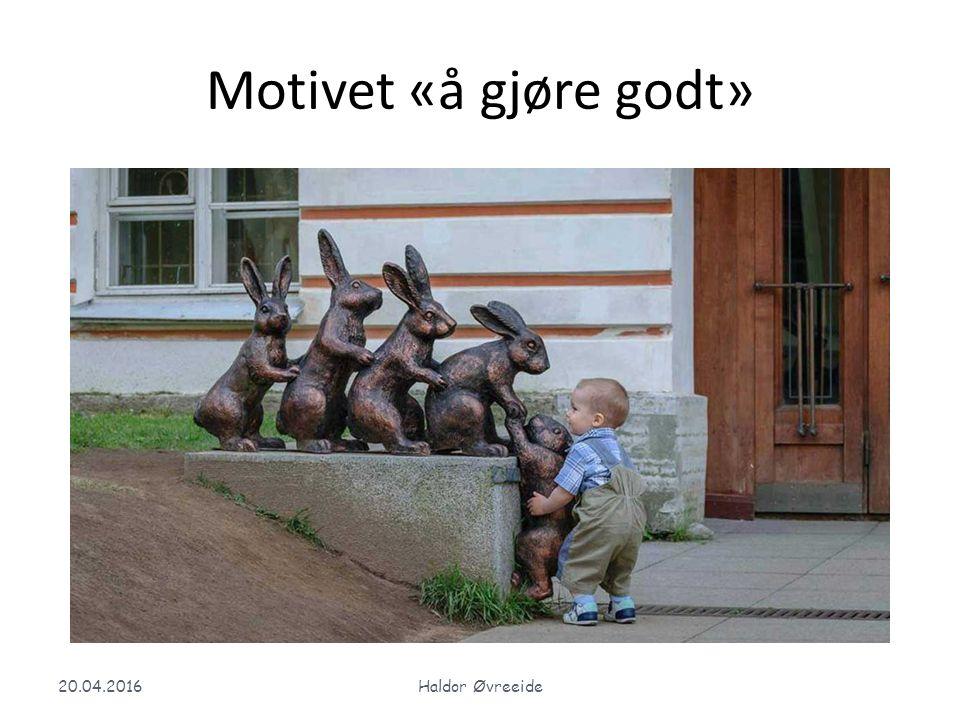 Motivet «å gjøre godt» 20.04.2016Haldor Øvreeide