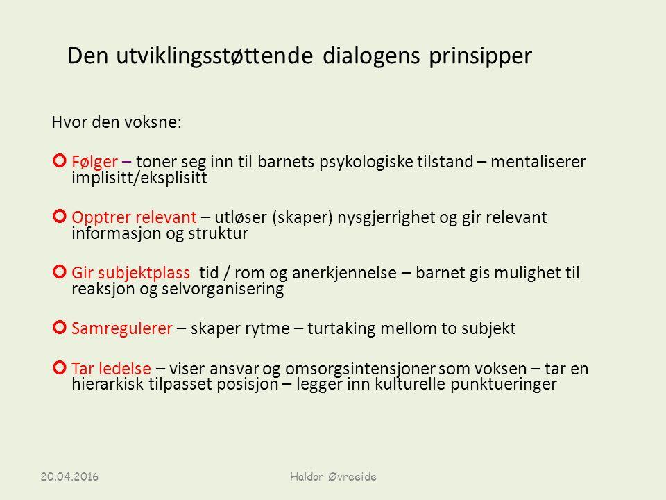 Den utviklingsstøttende dialogens prinsipper Hvor den voksne: Følger – toner seg inn til barnets psykologiske tilstand – mentaliserer implisitt/ekspli