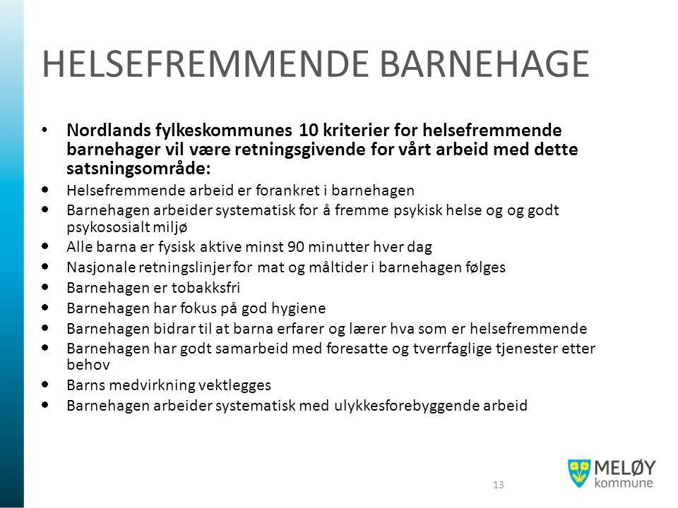 HELSEFREMMENDE BARNEHAGE Nordlands fylkeskommunes 10 kriterier for helsefremmende barnehager vil være retningsgivende for vårt arbeid med dette satsni
