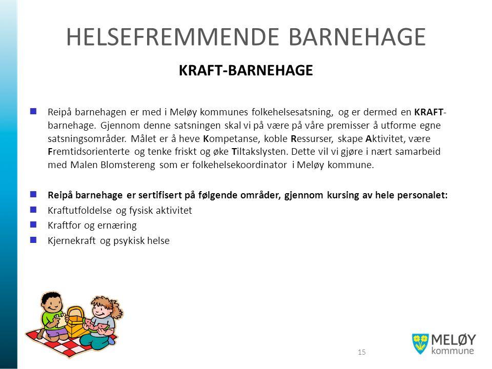 HELSEFREMMENDE BARNEHAGE KRAFT-BARNEHAGE Reipå barnehagen er med i Meløy kommunes folkehelsesatsning, og er dermed en KRAFT- barnehage. Gjennom denne