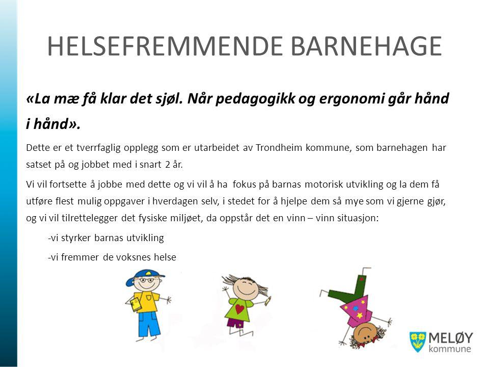 HELSEFREMMENDE BARNEHAGE «La mæ få klar det sjøl. Når pedagogikk og ergonomi går hånd i hånd». Dette er et tverrfaglig opplegg som er utarbeidet av Tr