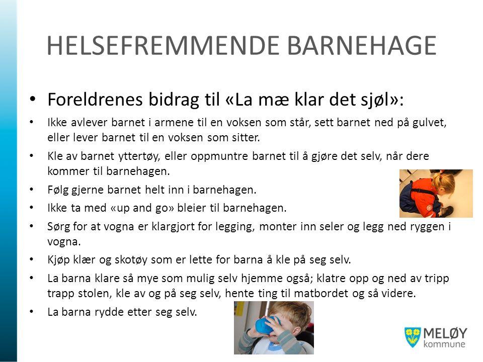 HELSEFREMMENDE BARNEHAGE Foreldrenes bidrag til «La mæ klar det sjøl»: Ikke avlever barnet i armene til en voksen som står, sett barnet ned på gulvet, eller lever barnet til en voksen som sitter.