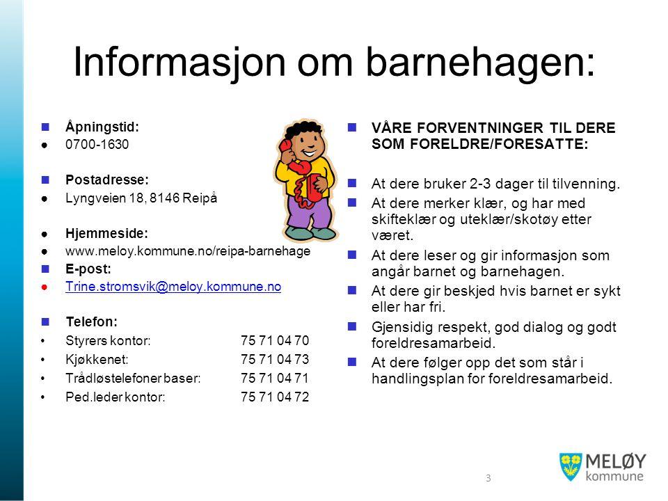 Informasjon om barnehagen: Åpningstid: ●0700-1630 Postadresse: ●Lyngveien 18, 8146 Reipå ●Hjemmeside: ●www.meloy.kommune.no/reipa-barnehage E-post: ●T