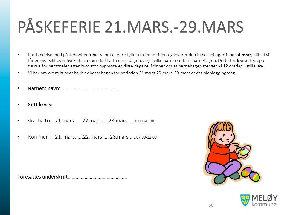 PÅSKEFERIE 21.MARS.-29.MARS I forbindelse med påskehøytiden ber vi om at dere fyller ut denne siden og leverer den til barnehagen innen 4.mars, slik a