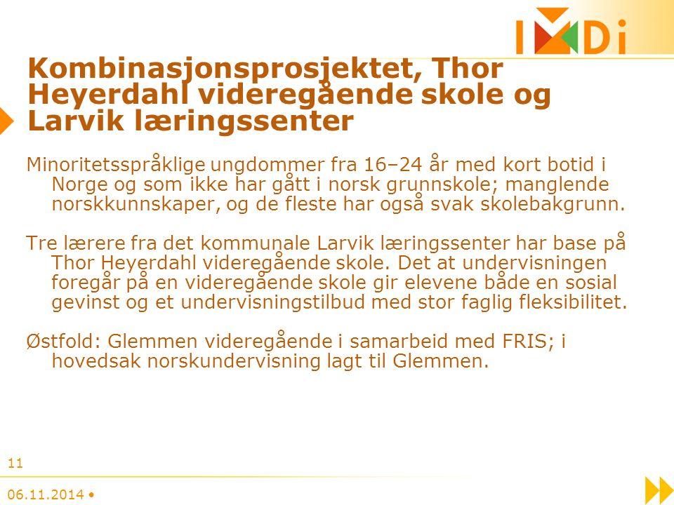 Kombinasjonsprosjektet, Thor Heyerdahl videregående skole og Larvik læringssenter Minoritetsspråklige ungdommer fra 16–24 år med kort botid i Norge og som ikke har gått i norsk grunnskole; manglende norskkunnskaper, og de fleste har også svak skolebakgrunn.