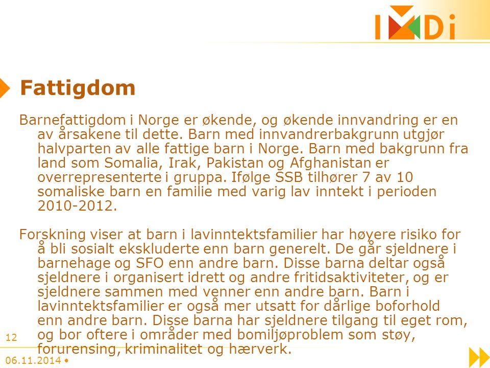 Fattigdom Barnefattigdom i Norge er økende, og økende innvandring er en av årsakene til dette.