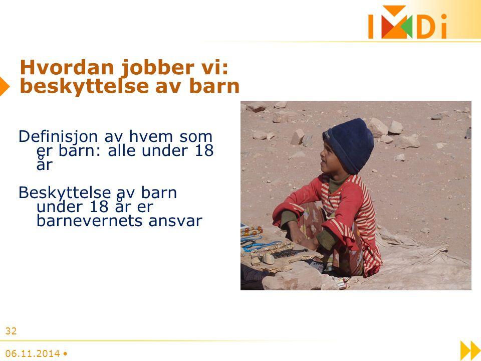 Definisjon av hvem som er barn: alle under 18 år Beskyttelse av barn under 18 år er barnevernets ansvar 06.11.2014 32 Hvordan jobber vi: beskyttelse av barn