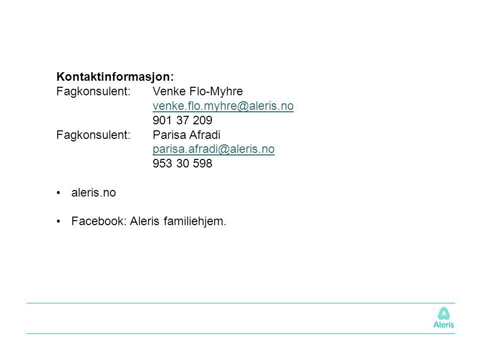 Kontaktinformasjon: Fagkonsulent: Venke Flo-Myhre venke.flo.myhre@aleris.no 901 37 209 Fagkonsulent: Parisa Afradi parisa.afradi@aleris.no 953 30 598 aleris.no Facebook: Aleris familiehjem.