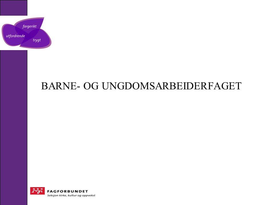 BARNE- OG UNGDOMSARBEIDERFAGET
