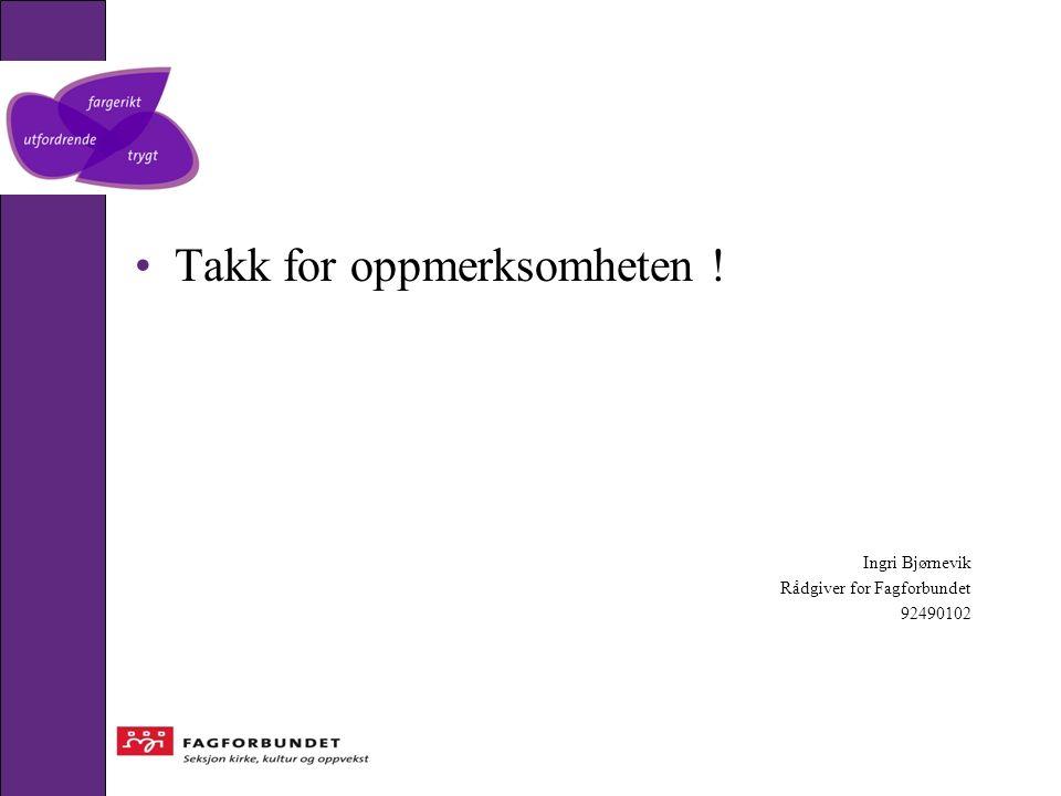 Takk for oppmerksomheten ! Ingri Bjørnevik Rådgiver for Fagforbundet 92490102