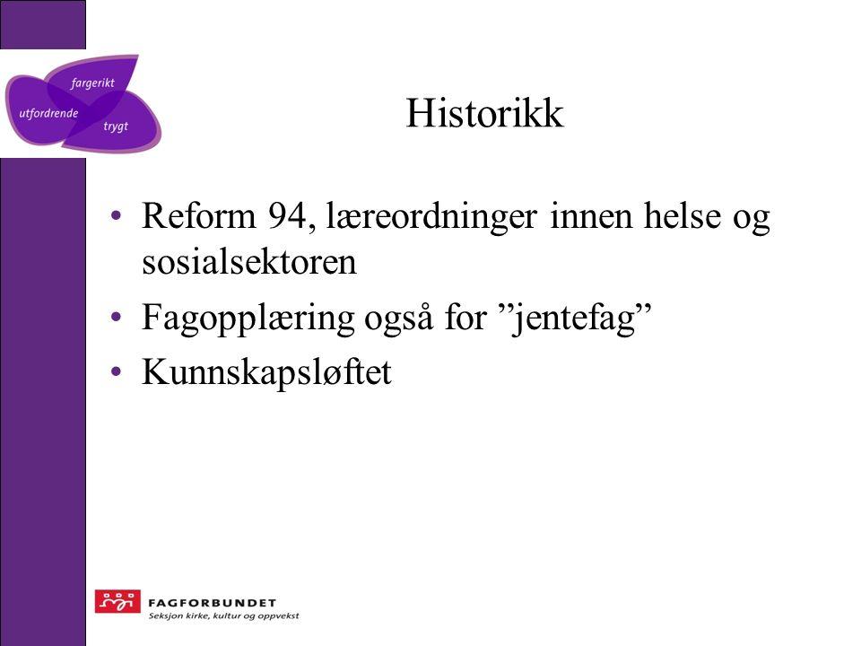 Historikk Reform 94, læreordninger innen helse og sosialsektoren Fagopplæring også for jentefag Kunnskapsløftet