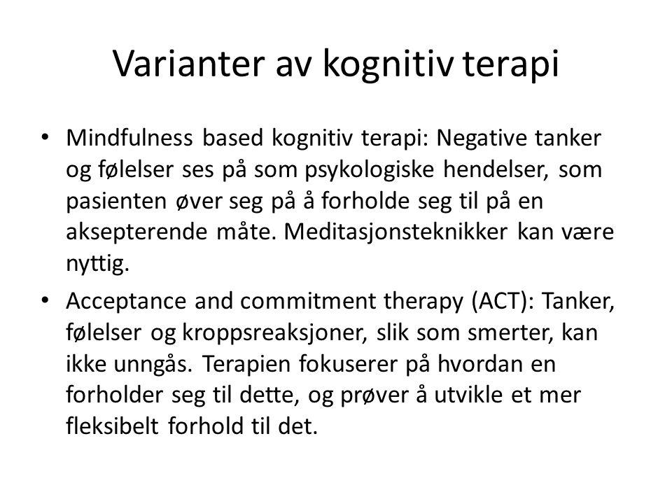 Varianter av kognitiv terapi Mindfulness based kognitiv terapi: Negative tanker og følelser ses på som psykologiske hendelser, som pasienten øver seg på å forholde seg til på en aksepterende måte.