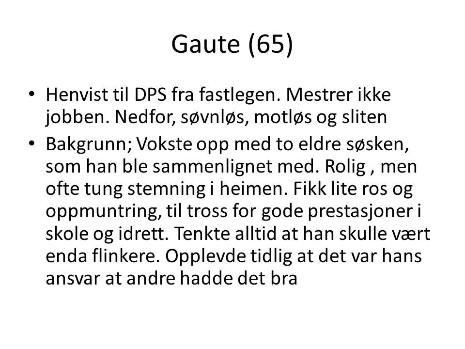Gaute (65) Henvist til DPS fra fastlegen. Mestrer ikke jobben.