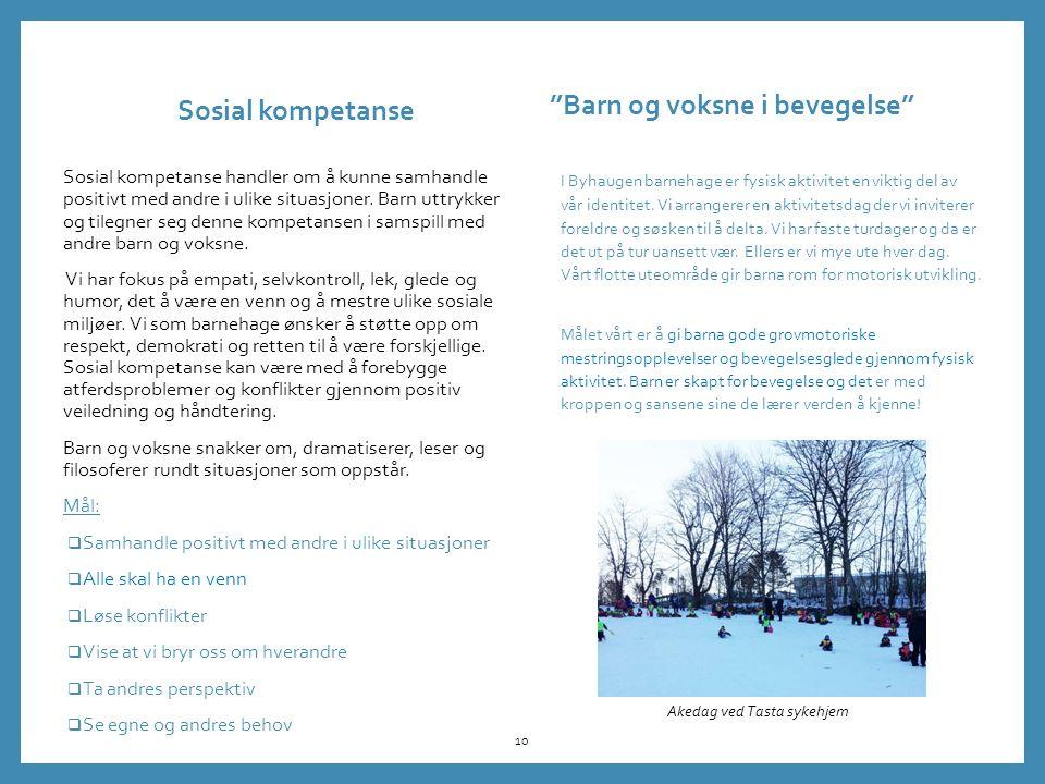 Sosial kompetanse Sosial kompetanse handler om å kunne samhandle positivt med andre i ulike situasjoner.