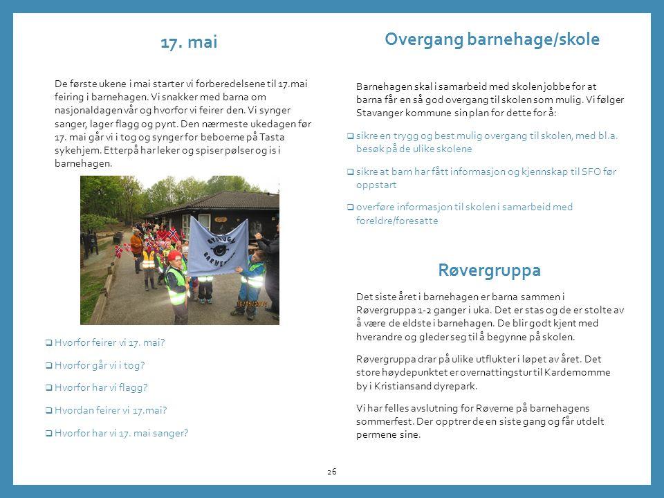 17. mai De første ukene i mai starter vi forberedelsene til 17.mai feiring i barnehagen.