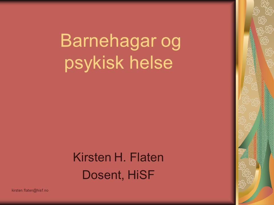 kirsten.flaten@hisf.no Barnehagar og psykisk helse Kirsten H. Flaten Dosent, HiSF