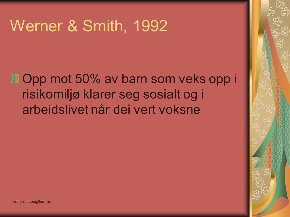 Werner & Smith, 1992 Opp mot 50% av barn som veks opp i risikomiljø klarer seg sosialt og i arbeidslivet når dei vert voksne kirsten.flaten@hisf.no