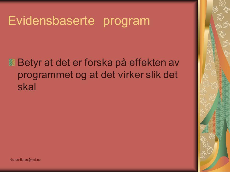 Evidensbaserte program Betyr at det er forska på effekten av programmet og at det virker slik det skal kirsten.flaten@hisf.no