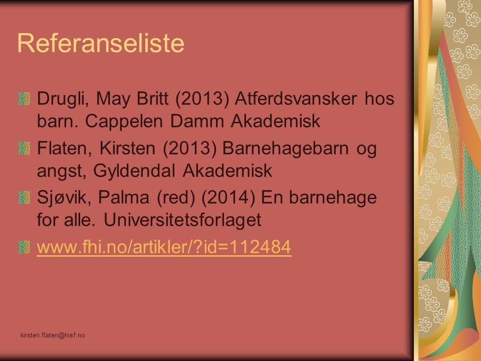 Referanseliste Drugli, May Britt (2013) Atferdsvansker hos barn. Cappelen Damm Akademisk Flaten, Kirsten (2013) Barnehagebarn og angst, Gyldendal Akad