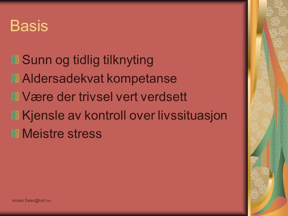 Basis Sunn og tidlig tilknyting Aldersadekvat kompetanse Være der trivsel vert verdsett Kjensle av kontroll over livssituasjon Meistre stress kirsten.