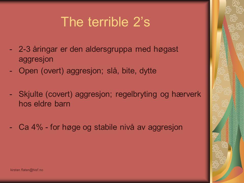 The terrible 2's kirsten.flaten@hisf.no -2-3 åringar er den aldersgruppa med høgast aggresjon -Open (overt) aggresjon; slå, bite, dytte -Skjulte (covert) aggresjon; regelbryting og hærverk hos eldre barn -Ca 4% - for høge og stabile nivå av aggresjon