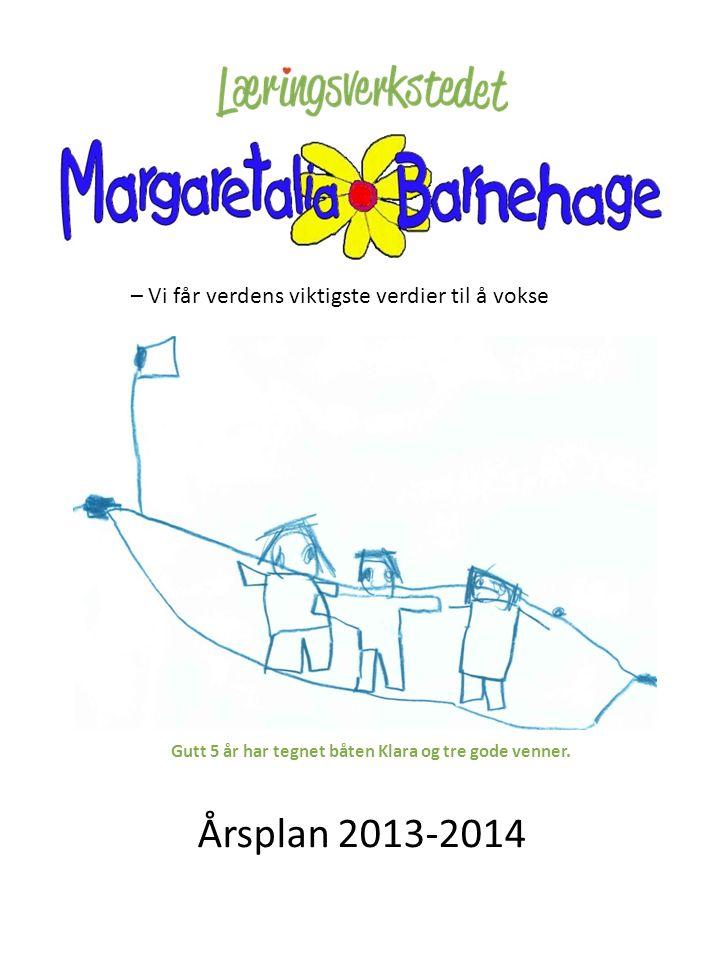 Årsplan 2013-2014 – Vi får verdens viktigste verdier til å vokse Gutt 5 år har tegnet båten Klara og tre gode venner.