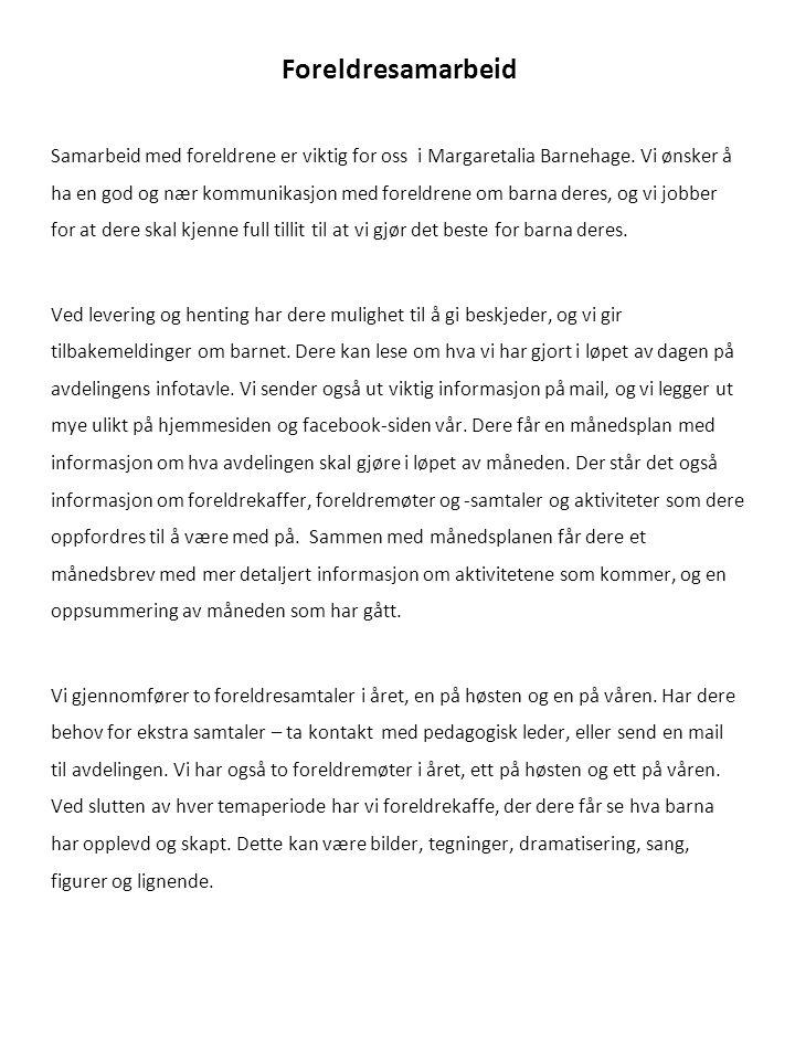 Foreldresamarbeid Samarbeid med foreldrene er viktig for oss i Margaretalia Barnehage. Vi ønsker å ha en god og nær kommunikasjon med foreldrene om ba