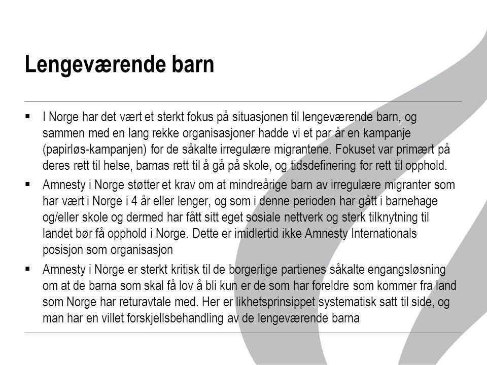 Lengeværende barn  I Norge har det vært et sterkt fokus på situasjonen til lengeværende barn, og sammen med en lang rekke organisasjoner hadde vi et par år en kampanje (papirløs-kampanjen) for de såkalte irregulære migrantene.