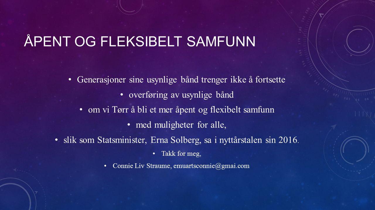 ÅPENT OG FLEKSIBELT SAMFUNN Generasjoner sine usynlige bånd trenger ikke å fortsette overføring av usynlige bånd om vi Tørr å bli et mer åpent og flexibelt samfunn med muligheter for alle, slik som Statsminister, Erna Solberg, sa i nyttårstalen sin 2016.