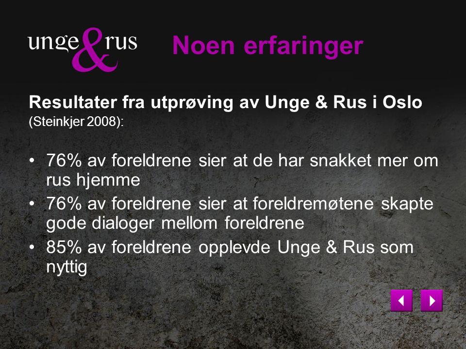 Noen erfaringer Resultater fra utprøving av Unge & Rus i Oslo (Steinkjer 2008): 76% av foreldrene sier at de har snakket mer om rus hjemme 76% av fore