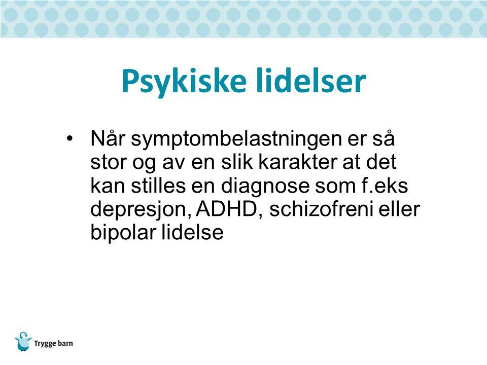 Psykiske lidelser Når symptombelastningen er så stor og av en slik karakter at det kan stilles en diagnose som f.eks depresjon, ADHD, schizofreni eller bipolar lidelse