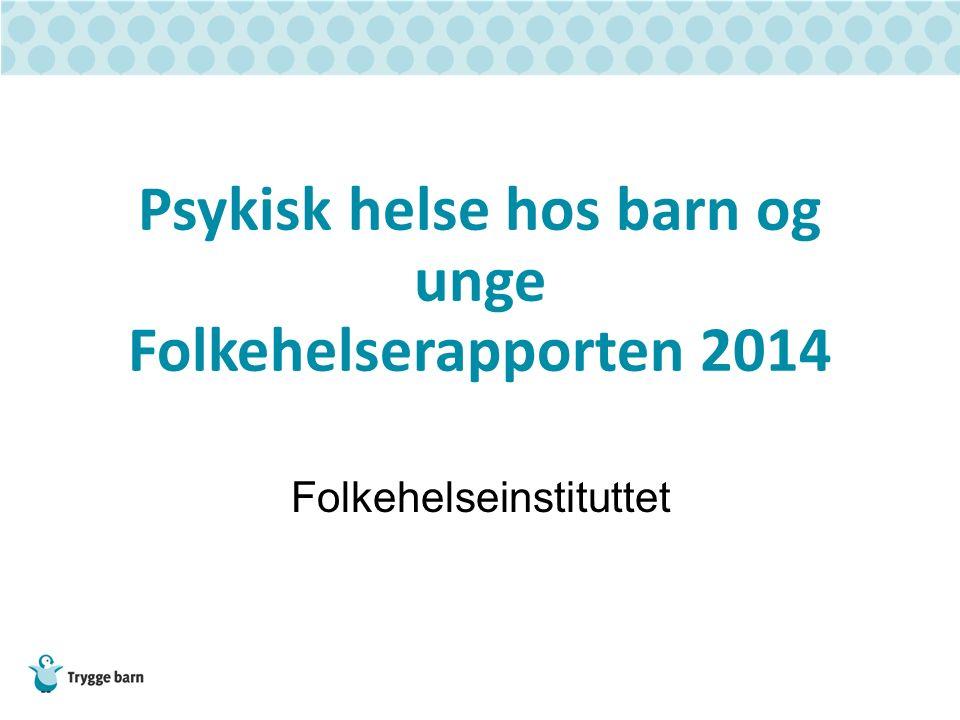 Psykisk helse hos barn og unge Folkehelserapporten 2014 Folkehelseinstituttet