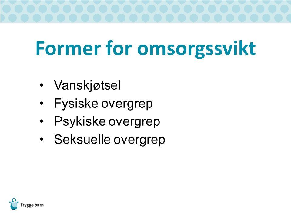Former for omsorgssvikt Vanskjøtsel Fysiske overgrep Psykiske overgrep Seksuelle overgrep