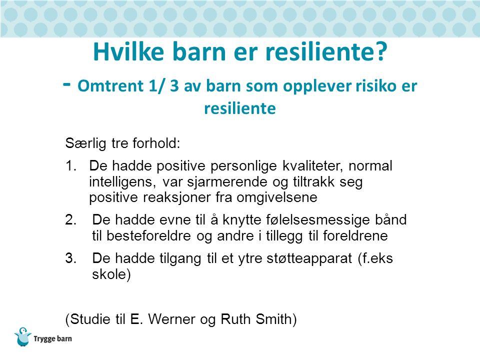 Hvilke barn er resiliente? - Omtrent 1/ 3 av barn som opplever risiko er resiliente Særlig tre forhold: 1.De hadde positive personlige kvaliteter, nor