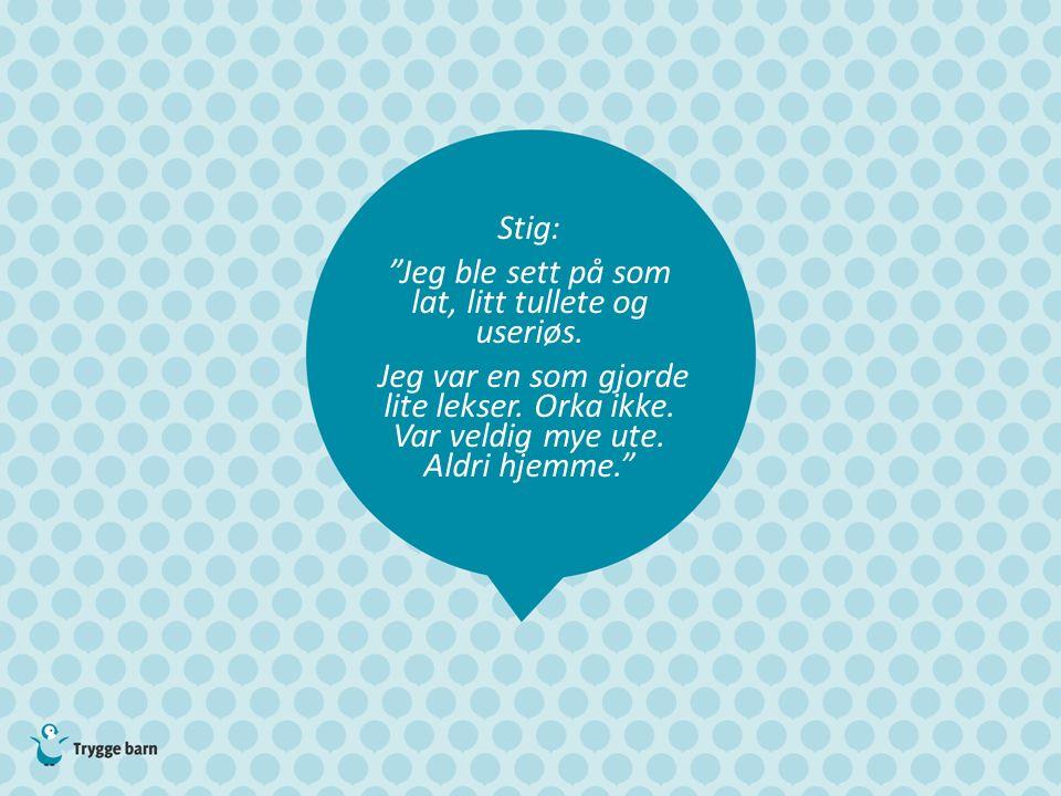 """Stig: """"Jeg ble sett på som lat, litt tullete og useriøs. Jeg var en som gjorde lite lekser. Orka ikke. Var veldig mye ute. Aldri hjemme."""""""