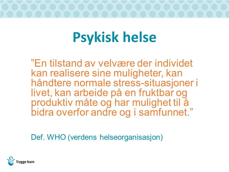 """Psykisk helse """"En tilstand av velvære der individet kan realisere sine muligheter, kan håndtere normale stress-situasjoner i livet, kan arbeide på en"""
