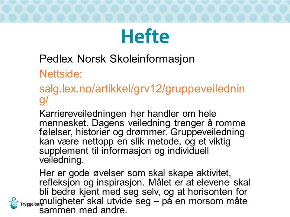 Hefte Pedlex Norsk Skoleinformasjon Nettside: salg.lex.no/artikkel/grv12/gruppeveilednin g/ Karriereveiledningen her handler om hele mennesket.