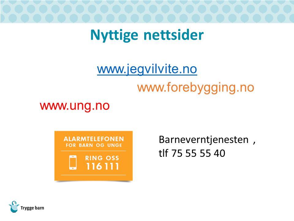 Nyttige nettsider www.jegvilvite.no www.forebygging.no www.ung.no Barneverntjenesten, tlf 75 55 55 40