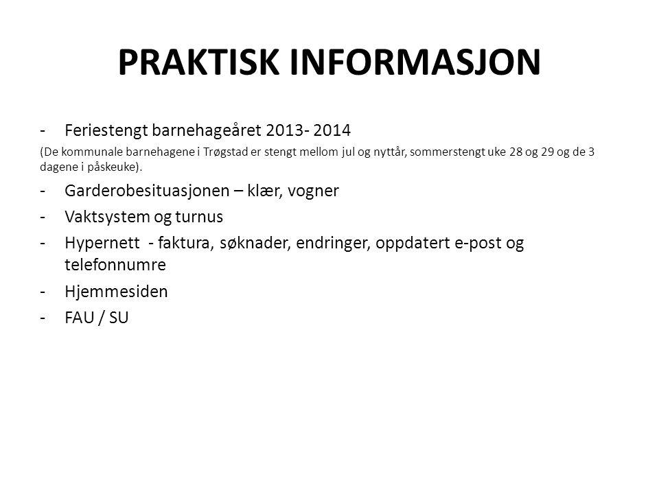 PRAKTISK INFORMASJON -Feriestengt barnehageåret 2013- 2014 (De kommunale barnehagene i Trøgstad er stengt mellom jul og nyttår, sommerstengt uke 28 og 29 og de 3 dagene i påskeuke).