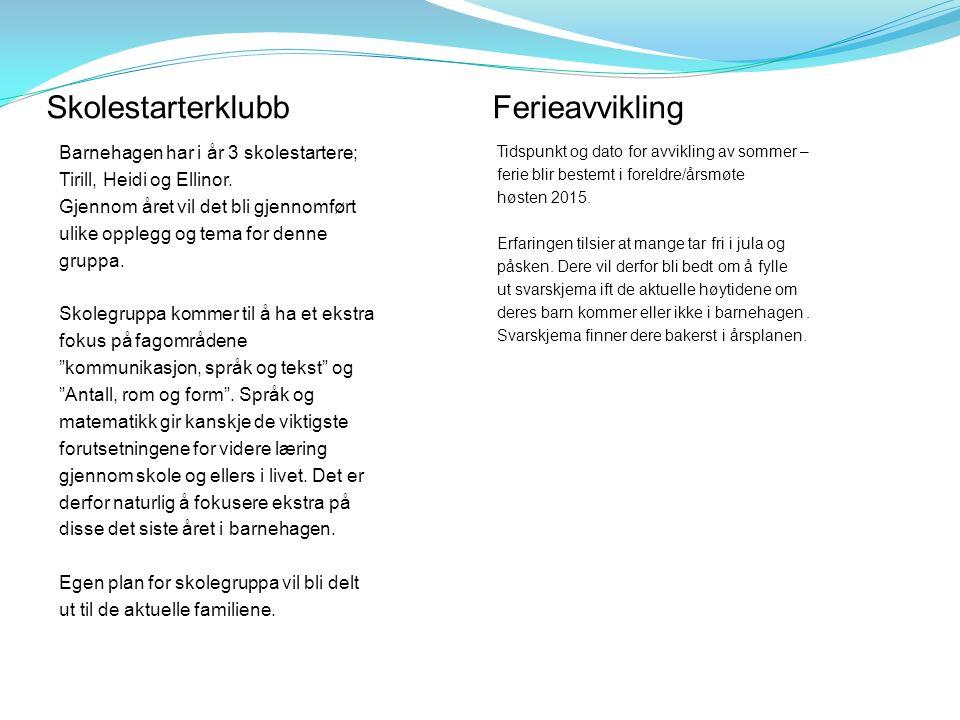 SkolestarterklubbFerieavvikling Barnehagen har i år 3 skolestartere; Tirill, Heidi og Ellinor.