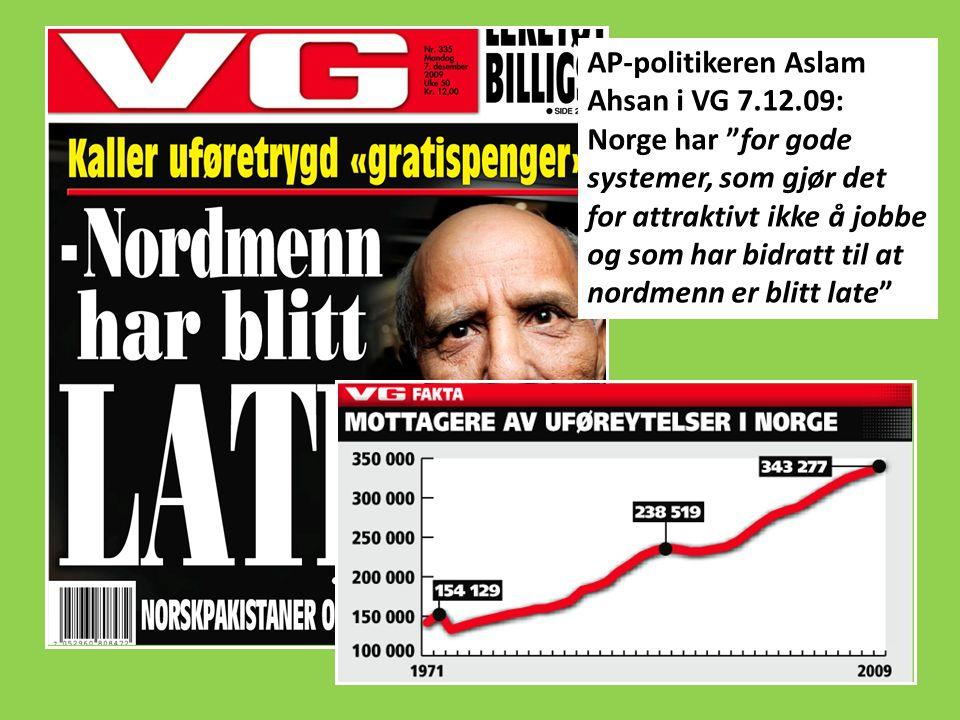 """AP-politikeren Aslam Ahsan i VG 7.12.09: Norge har """"for gode systemer, som gjør det for attraktivt ikke å jobbe og som har bidratt til at nordmenn er"""