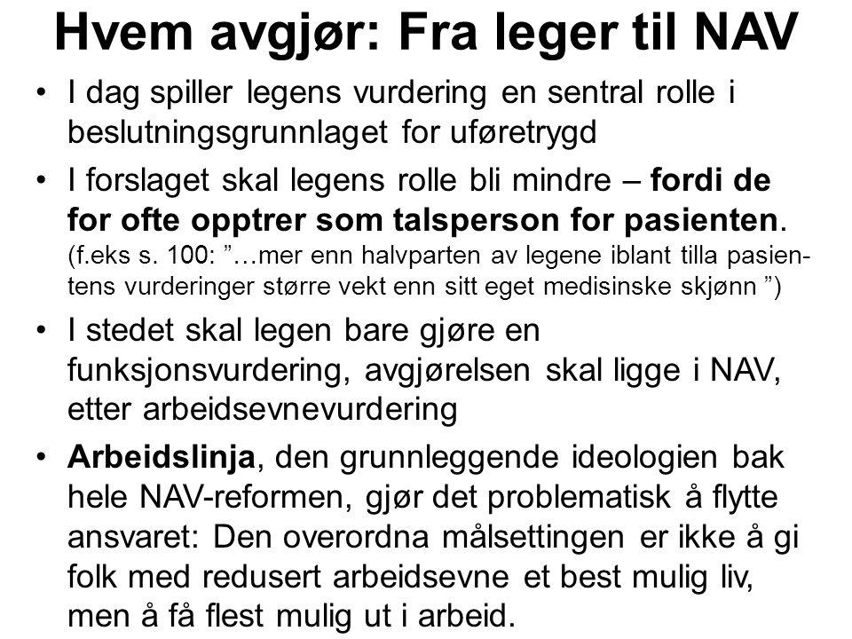 Hvem avgjør: Fra leger til NAV I dag spiller legens vurdering en sentral rolle i beslutningsgrunnlaget for uføretrygd I forslaget skal legens rolle bl