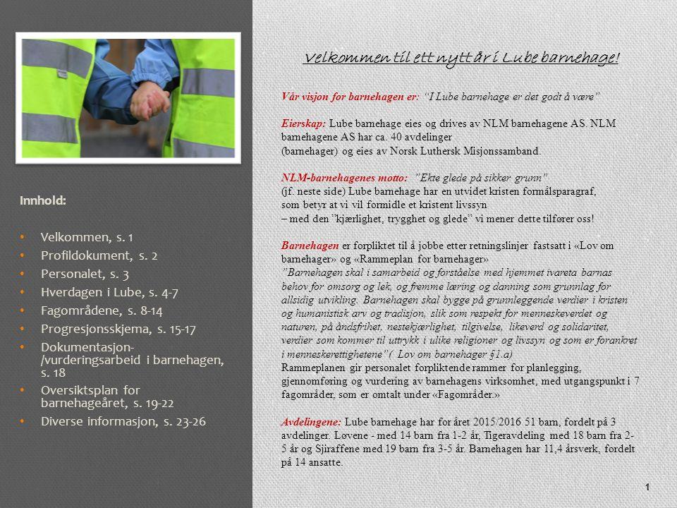 Innhold: Velkommen, s. 1 Profildokument, s. 2 Personalet, s. 3 Hverdagen i Lube, s. 4-7 Fagområdene, s. 8-14 Progresjonsskjema, s. 15-17 Dokumentasjon