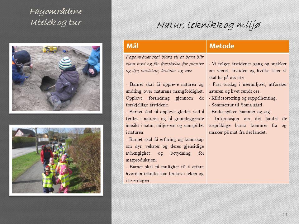 Fagområdene Utelek og tur MålMetode Fagområdet skal bidra til at barn blir kjent med og får forståelse for planter og dyr, landskap, årstider og vær.