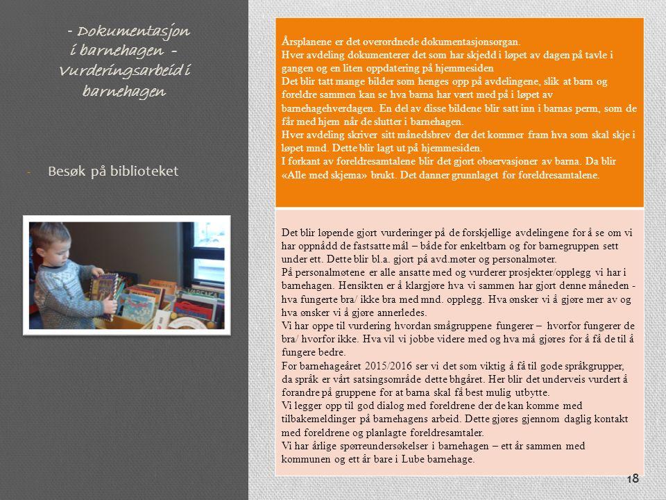 - Dokumentasjon i barnehagen - Vurderingsarbeid i barnehagen Årsplanene er det overordnede dokumentasjonsorgan. Hver avdeling dokumenterer det som har