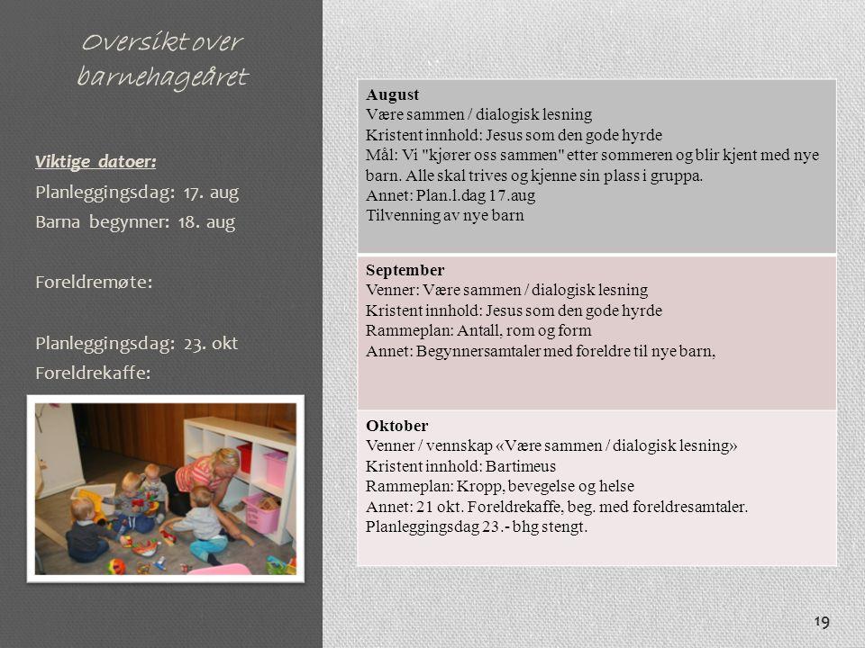 Oversikt over barnehageåret August Være sammen / dialogisk lesning Kristent innhold: Jesus som den gode hyrde Mål: Vi