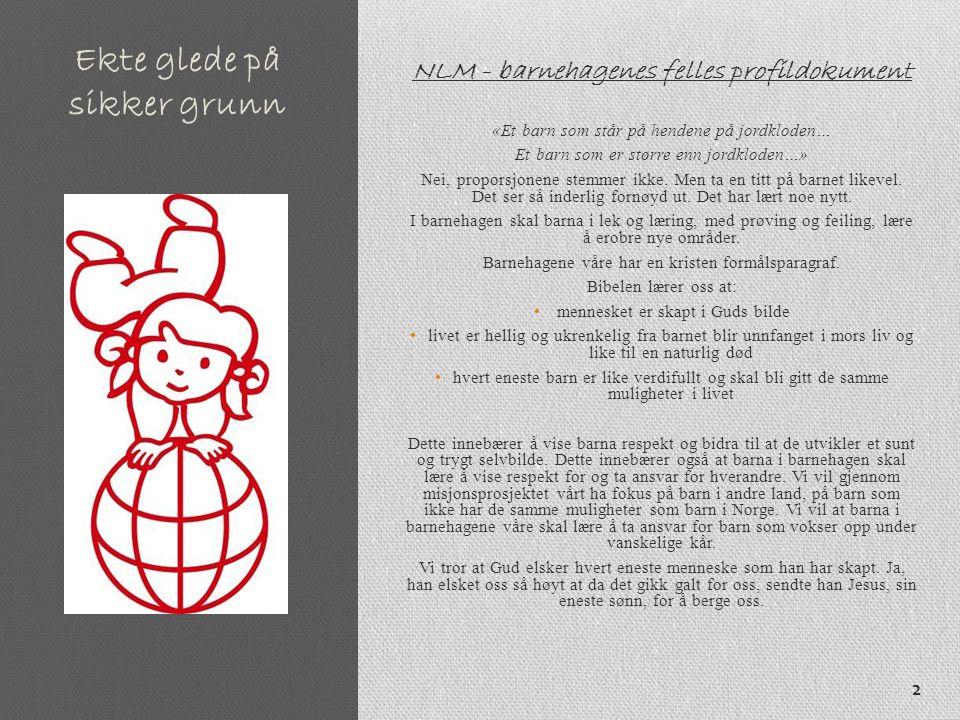 Ekte glede på sikker grunn NLM - barnehagenes felles profildokument «Et barn som står på hendene på jordkloden… Et barn som er større enn jordkloden…»