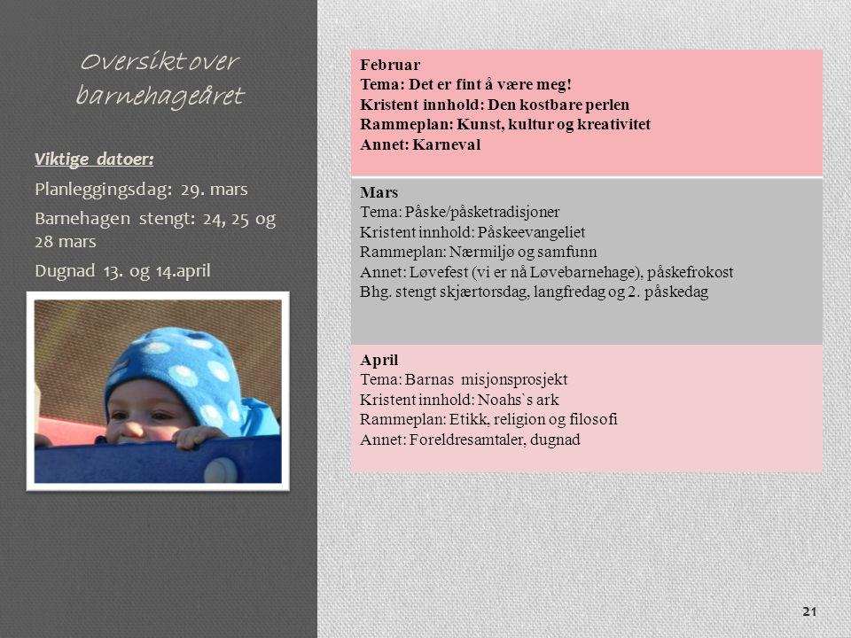 Oversikt over barnehageåret Februar Tema: Det er fint å være meg! Kristent innhold: Den kostbare perlen Rammeplan: Kunst, kultur og kreativitet Annet:
