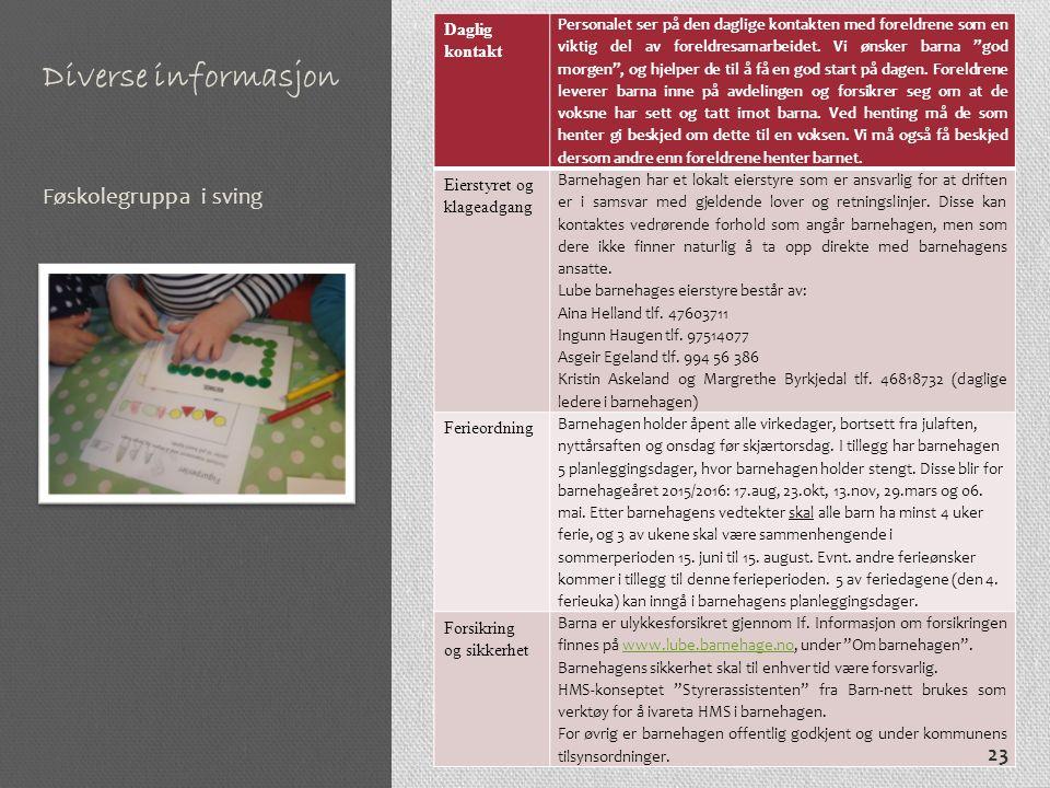 Diverse informasjon Føskolegruppa i sving Daglig kontakt Personalet ser på den daglige kontakten med foreldrene som en viktig del av foreldresamarbeidet.